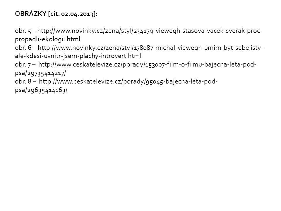 OBRÁZKY [cit. 02.04.2013]: obr. 5 – http://www.novinky.cz/zena/styl/234179-viewegh-stasova-vacek-sverak-proc-propadli-ekologii.html.